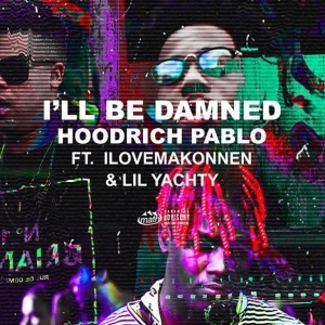 Hoodrich Pablo Juan - I'll Be Damned ft iLoveMakonnen & Lil Yachty